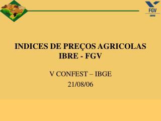 INDICES DE PREÇOS AGRICOLAS IBRE - FGV