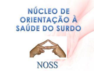 N�CLEO DE ORIENTA��O � SA�DE DO SURDO