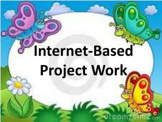 Internet-Based  Project Work