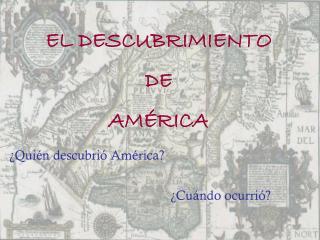 EL DESCUBRIMIENTO  DE  AM É RICA