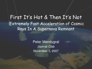 First It's Hot & Then It's Not Extremely Fast Acceleration of Cosmic Rays In A Supernova Remnant