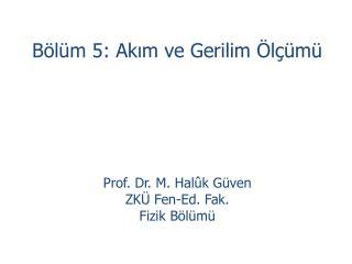 Bölüm 5: Akım ve Gerilim Ölçümü Prof. Dr. M. Halûk Güven ZKÜ Fen-Ed. Fak.  Fizik Bölümü