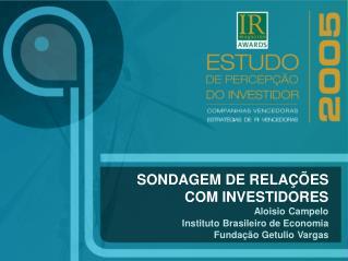 SONDAGEM DE RELAÇÕES COM INVESTIDORES Aloisio Campelo Instituto Brasileiro de Economia