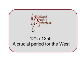 1215-1255  A crucial period for the West