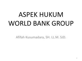 ASPEK HUKUM WORLD BANK GROUP