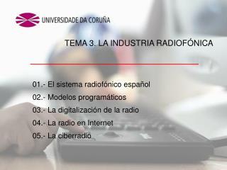01.- El sistema radiofónico español 02.- Modelos programáticos 03.- La digitalización de la radio