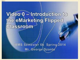 Video 0 �  Introduction to  the  eMarketing Flipped  Classroom