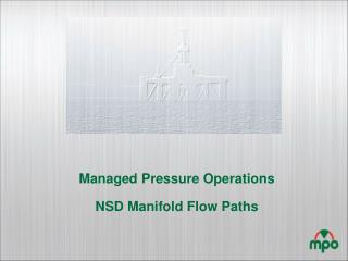 Managed Pressure Operations NSD  Manifold Flow Paths