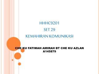 HHHC9201 SET 29 KEMAHIRAN KOMUNIKASI CHE KU FATIMAH AMIRAH BT CHE KU AZLAN A145879