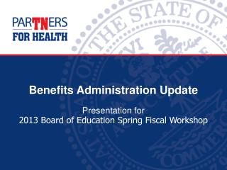 Benefits Administration Update Presentation for  2013 Board of Education Spring Fiscal Workshop
