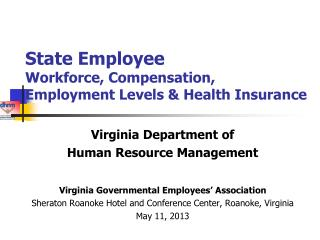 State Employee  Workforce ,  Compensation,  Employment Levels & Health  Insurance