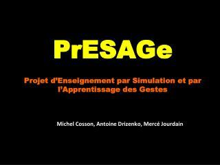 PrESAGe Projet d'Enseignement par Simulation et par  l'Apprentissage des Gestes