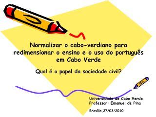 Normalizar o cabo-verdiano para    redimensionar o ensino e o uso do português em Cabo Verde