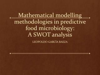 Mathematical  modelling  methodologies in predictive food microbiology: A SWOT  analysis