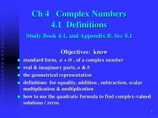 Ch 4   Complex Numbers 4.1  Definitions Study Book 4.1, and Appendix B, Sec 8.1