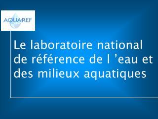 Le laboratoire national de référence de l'eau et des milieux aquatiques