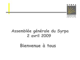 Assemblée générale du Syrpa          2 avril 2009 Bienvenue à tous