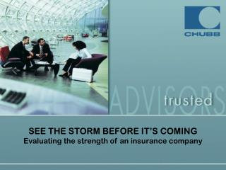 SEE THE STORM BEFORE IT'S COMING Evaluating the strength of an insurance company
