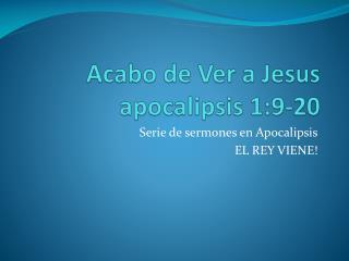 Acabo  de  Ver  a Jesus apocalipsis  1:9-20