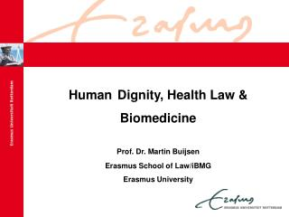 Human Dignity , Health  Law &  Biomedicine Prof. Dr. Martin  Buijsen Erasmus School of  Law / iBMG
