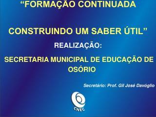 FORMA  O CONTINUADA   CONSTRUINDO UM SABER  TIL  REALIZA  O:  SECRETARIA MUNICIPAL DE EDUCA  O DE OS RIO  Secret rio: P