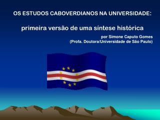 OS ESTUDOS CABOVERDIANOS NA UNIVERSIDADE :  primeira versão de uma síntese histórica