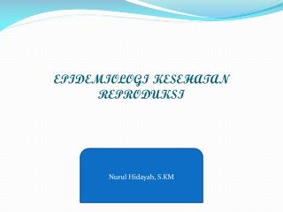 EPIDEMIOLOGI KESEHATAN REPRODUKSI Oleh : H. HADERIAN NOOR NPM. 110086 B-S1