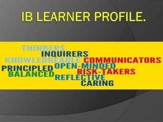IB LEARNER PROFILE.