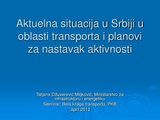 Aktuelna situacija u Srbiji u oblasti transporta i planovi za nastavak aktivnosti