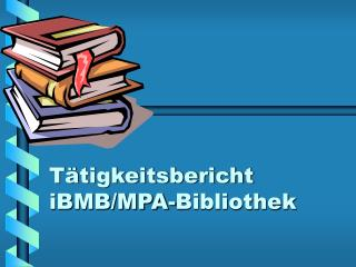 Tätigkeitsbericht iBMB/MPA-Bibliothek