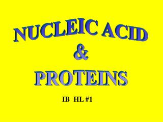 NUCLEIC ACID & PROTEINS