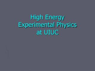 High Energy  Experimental Physics at UIUC
