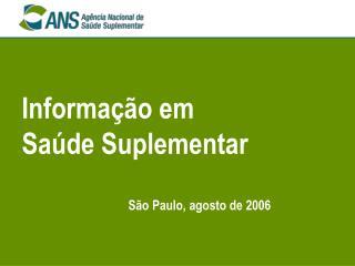 Informa��o em  Sa�de Suplementar S�o Paulo, agosto de 2006