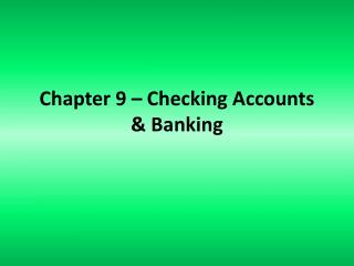 Chapter 9 – Checking Accounts & Banking