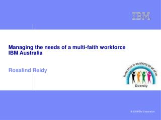 M anaging the needs of  a multi-faith workforce IBM Australia  Rosalind Reidy