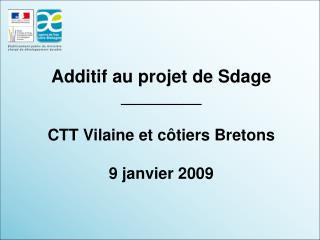 Additif au projet de Sdage _________ CTT Vilaine et côtiers Bretons 9 janvier 2009