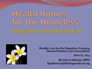 Health Homes  for the Homeless:  Integrated Team Based Care