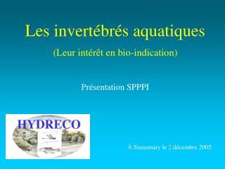 Les invertébrés aquatiques (Leur intérêt en bio-indication) Présentation SPPPI