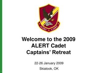 Welcome to the 2009 ALERT Cadet  Captains' Retreat