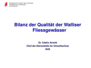 Bilanz der Qualit�t der Walliser Fliessgew�sser Dr. C�dric Arnold