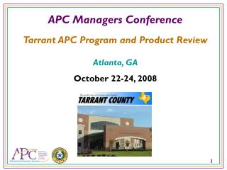 APC Managers Conference Tarrant APC Program and Product Review Atlanta, GA October 22-24, 2008