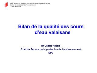 Bilan de la qualité des cours d'eau valaisans Dr Cédric Arnold
