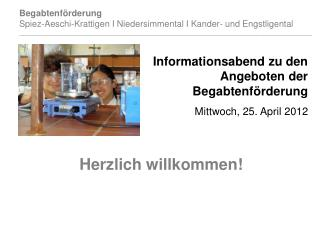 Informationsabend zu den Angeboten der Begabtenförderung Mittwoch, 25. April 2012