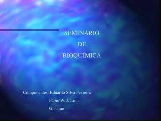 SEMIN�RIO DE BIOQU�MICA