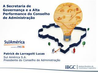 Patrick de  Larragoiti  Lucas Sul América S.A.  Presidente do Conselho de Administração