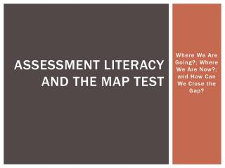 Assessment Literacy and the MAP test