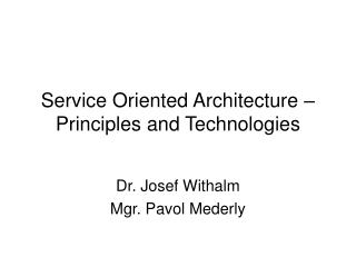 Service Oriented Architecture – Principles and Technologies