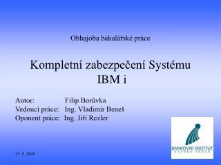 Obhajoba bakalářské práce Kompletní zabezpečení  Systému  IBM i