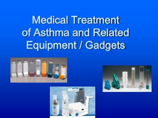 Medical Treatment  of Asthma and Related Equipment
