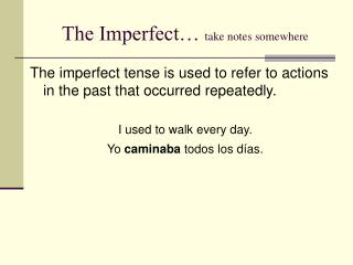 The Imperfect…  take notes somewhere